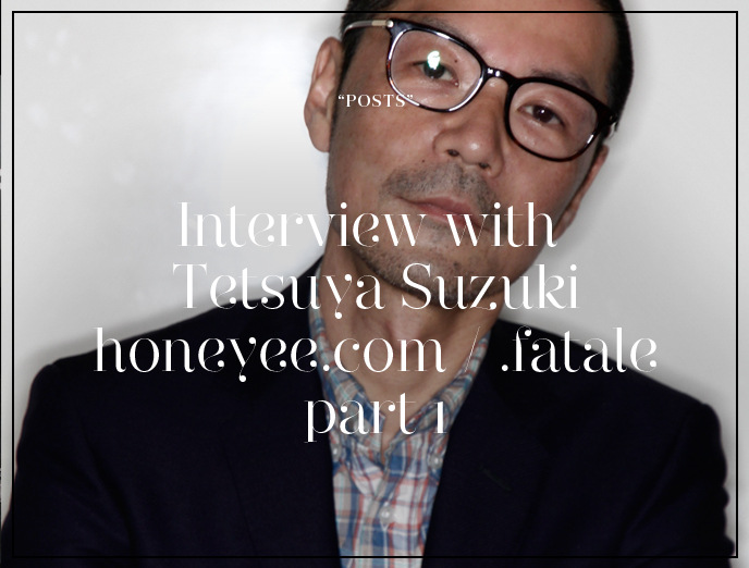 Interview with Tetsuya Suzuki on the future of honeyee.com & .fatale part 1