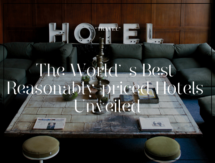 The World's Best Reasonably-priced Hotels Unveiled