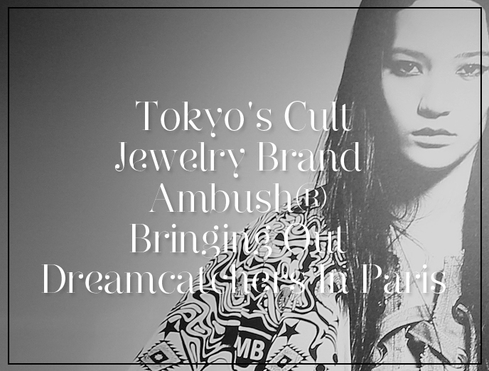 Tokyo's Cult Jewelry Brand Ambush® Bringing Out Dreamcatches In Paris