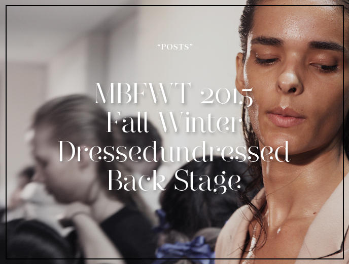 MBFWT 2015 Fall Winter Dressedundressed Back Stage