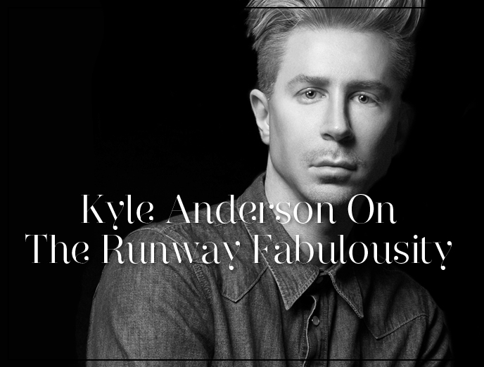 Kyle Anderson's Lesson On Runway Fabulousity