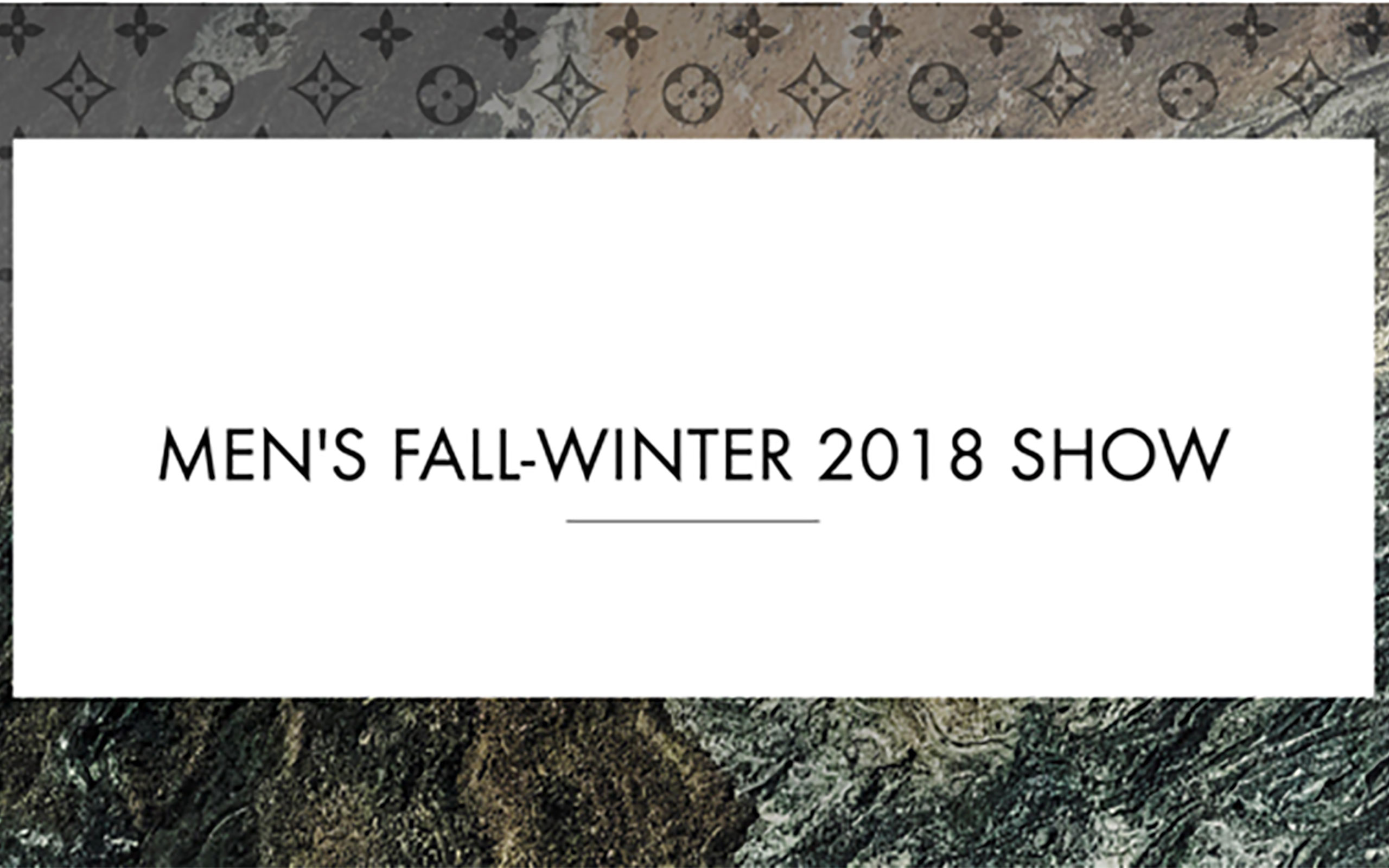 Now On Live: Louis Vuitton Fall – Winter 2018 Men's Collection