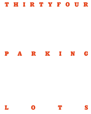 『THIRTYFOUR PARKING LOTS』